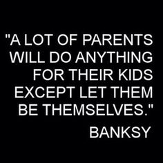 Know a few parents like this!! Let them be themselves!!