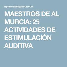 MAESTROS DE AL MURCIA: 25 ACTIVIDADES DE ESTIMULACIÓN AUDITIVA