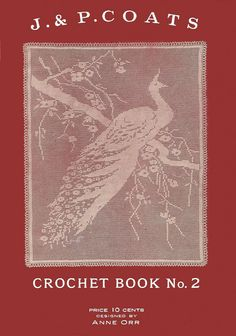 J.P. Coats Crochet Book No. 2, 1917 Ann Orr's Peacock filet and other patterns