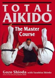 Total Aikido: The Master Course (Bushido--The Way of the Warrior) Gozo Shioda 4770020589 9784770020581 The basics are only a guiding principle. Your strongest posture is the one that fits your constitution. That cannot be taught t Aikido Techniques, Martial Arts Techniques, Self Defense Techniques, Shaolin Kung Fu, Israeli Krav Maga, Learn Krav Maga, Martial Arts Training, Thing 1, Mixed Martial Arts