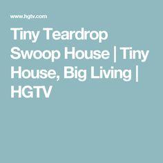 Tiny Teardrop Swoop House | Tiny House, Big Living | HGTV