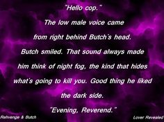 Good thing he liked the dark side.  Rehvenge and Butch, Revealed.