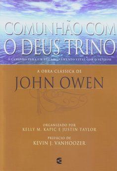 Comunhão com o Deus Trino ~ John Owen [http://editoraculturacrista.com.br/loja/livro/comunhao-com-o-deus-trino-1477] [http://livros.gospelmais.com.br/livro-comunhao-com-o-deus-trino-john-owen.html] [https://www.facebook.com/notes/projeto-veredas-antigas/1tgpva-biblioteca-reformada-%C3%ADndice-do-painel-07-/368083510051246] * Indicação: Resultado de pesquisa.