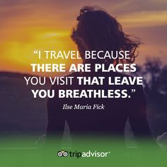 """I travel because there are places you visit that leave you breathless."" -Traveler Ilse Maria Fick #WhyWeTravel"