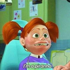 I'm a piranha.  Me ever since I got braces.