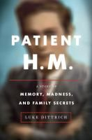 ISBN:	9780812992731 Patient H.M. : a story of memory, madness and family secrets by Dittrich, Luke 08/15/2016