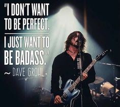 Dave Grohl quote                                                                                                                                                                                 More
