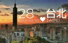 28 Reasons To Love Taipei (maybe I'll move to Taiwan when I graduate...but how badly do I want to learn traditional characters...?)