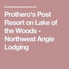 Prothero's Post Resort on Lake of the Woods - Northwest Angle Lodging