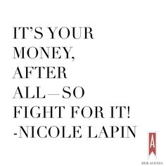 """It's your money, after all—so fight for it!"" -Nicole Lapin via Her Agenda"