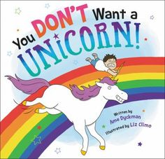 """You Don't Want A Unicorn! (Book) : Dyckman, Ame : """"A child wishes for a unicorn without knowing how unruly they are as pets""""--"""