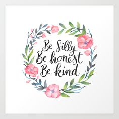 Be Silly Be Honest Be Kind Art Print by IndigoEleven - $17.70