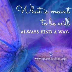 What is meant to be will...