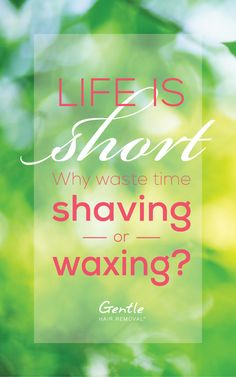 Don't waste anymore time shaving or waxing! Get Gentle Hair Removal! www.facebook.com/GentleHairRemoval