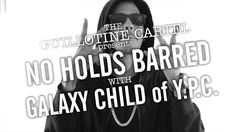 THE GUILLOTINE CARTEL presents NO HOLDS BARRED - GALAXY CHILD of YPC