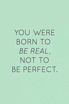 Quotes for Motivation and Inspiration QUOTATION - Image : As the quote says - Description You were born to be real, not to be perfect Cute Quotes, Great Quotes, Quotes To Live By, Funny Quotes, Not Perfect Quotes, Quotes About Being Perfect, Be You Quotes, Quotes On Home, Good Thinking Quotes