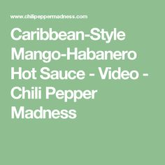 Caribbean-Style Mango-Habanero Hot Sauce - Video - Chili Pepper Madness