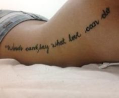 "LOVEE this tattoo ""Words can't say what love can do"" side quote tattoo."