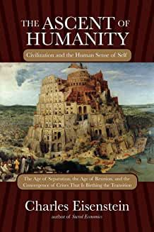 "Read ""The Ascent of Humanity Civilization and the Human Sense of Self"" by Charles Eisenstein available from Rakuten Kobo. Charles Eisenstein explores the history and potential future of civilization, tracing the converging crises of our age t. Reading Online, Books Online, Book Show, Self Discovery, Inevitable, Natural World, Ecology, Beautiful World, Civilization"