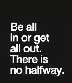 All in or get out !