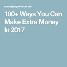 100+ Ways You Can Make Extra Money In 2017
