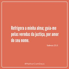 Refrigera a minha alma; guia-me pelas veredas da justiça, por amor do seu nome.