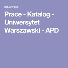 Prace -  Katalog -  Uniwersytet Warszawski - APD
