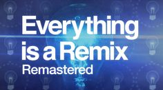 A great video on how creativity is a remix of previous influences. Everything is a Remix Remastered (2015 HD)