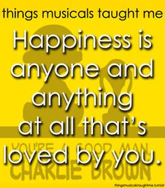 """Happiness is anyone and anything at all that's loved by you"". - You're a Good Man Charlie Brown I miss this show. Broadway Quotes, Theatre Quotes, Theatre Nerds, Music Theater, Broadway Theatre, Broadway Shows, My Escape, My Passion, Make Me Happy"