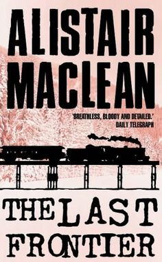 The Last Frontier Alistair MacLean, HaperCollins Publishers, book cover design. Military Love, Army Love, Alistair Maclean, War Novels, Adventure Novels, Going Insane, Book Authors, Book Cover Design, Reading Lists