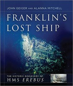 COMING SOON - Availability: http://130.157.138.11/record= Franklin's Lost Ship: The Historic Discovery of HMS Erebus: John Geiger, Alanna Mitchell