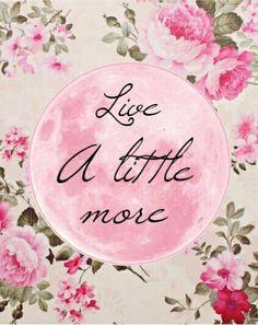 Live a little more
