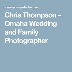 Chris Thompson – Omaha Wedding and Family Photographer