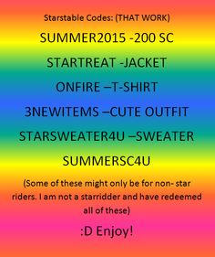 STARSTABLE CODES!!!!!! AT LEAST 1 NEW CODE EVERY 2 WEEKS FOLLOW AND I WILL POST MORE!!!!! (SUMMERSC4U IS 200 SC.)