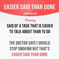 English idiom with its meaning and an example: 'Easier said than done'. English Idioms, English Vocabulary Words, English Phrases, Learn English Words, English Study, English Lessons, English Grammar, English Language Learning, Teaching English