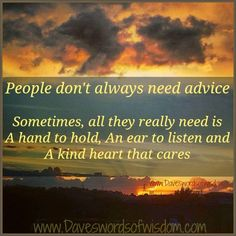 Wisdom To Inspire The Soul: People don't always need advice.