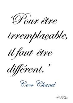 """Pour être irremplaçable, il faut être différent."" - [Coco Chanel] 