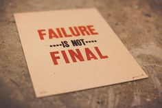 Failure is not final.