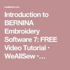 Introduction to BERNINA Embroidery Software 7: FREE Video Tutorial • WeAllSew •…