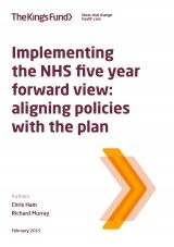 Implementing the NHS five year forward view Aligning policies with the plan   The Kings Fund