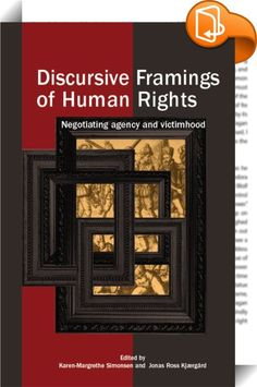 Discursive Framings of Human Rights    ::  <P>What does it mean to be a subject of human rights? The status of the subject is closely connected with the form and rhetoric of the framing discourse, and this book investigates the relationship between the status of the subject and the form of human rights discourse, in differing aesthetic and social contexts. Historical as well as contemporary declarations of rights have stressed both the protective and political aspects of human rights. ...