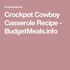 Crockpot Cowboy Casserole Recipe - BudgetMeals.info