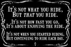 ...with all respect to Harley Davidson, HD's aren't the end all. Riding is.