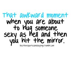 Funny Pictures With Quotes | that awkward moment when you are about to hug someone sexy as hell and ...