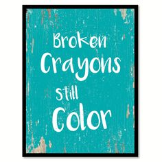 Broken Crayons Still Color Motivation Quote Saying Home Decor Wall Art Gift Ideas 111703