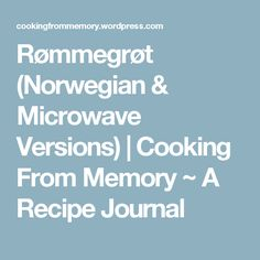 Rømmegrøt (Norwegian & Microwave Versions)   Cooking From Memory ~ A Recipe Journal