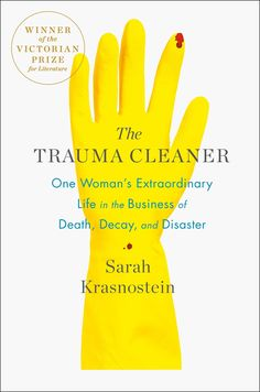 Buy The Trauma Cleaner: One Woman's Extraordinary Life in the Business of Death, Decay, and Disaster by Sarah Krasnostein and Read this Book on Kobo's Free Apps. Discover Kobo's Vast Collection of Ebooks and Audiobooks Today - Over 4 Million Titles! I Love Books, New Books, Good Books, Books To Read, True Crime Books, Non Fiction, Crime Fiction, Books 2018, Reading Rainbow