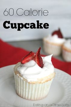 Angel Food Cupcakes - under 60 calories each! They are light and fluffy and you will never miss the calories!