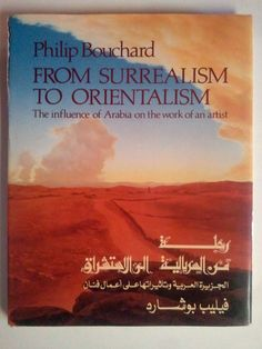 From Surrealism to Orientalism: The Influence of Arabia on the Work of an Artist by Philip Bouchard Book, Illustrated) for sale online Hard To Find Books, Writings, Writing A Book, Surrealism, My Books, Things I Want, Reading, Illustration, Artist