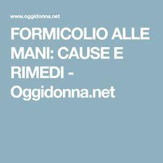 FORMICOLIO ALLE MANI: CAUSE E RIMEDI - Oggidonna.net